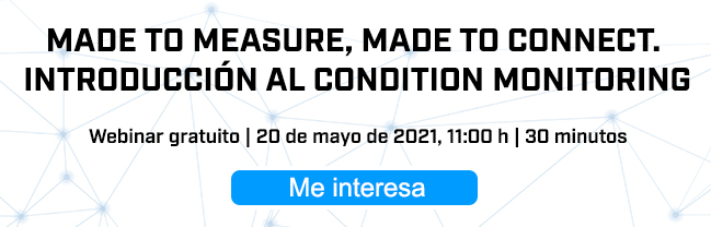 Webinar: Made to Measure, Made to Connect. Introducción al condition monitoring