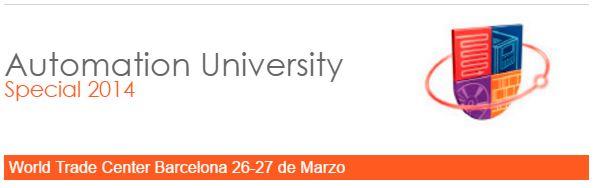 Te invitamos al evento: Automation University Special 2014. en Barcelona. la semana que viene, dias 26 y 27 de Marzo de 2014...